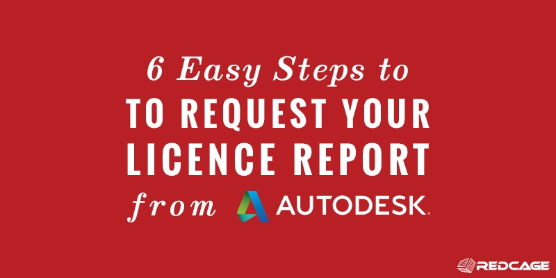 6 Easy Steps to Request Your Licence Report from Autodesk