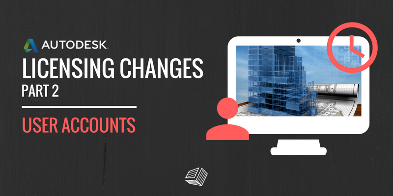 Key Features of Autodesk Licensing Changes - User Accounts