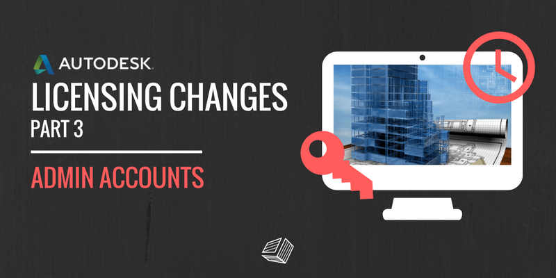Key Features of Autodesk Licensing Changes - Admin Accounts
