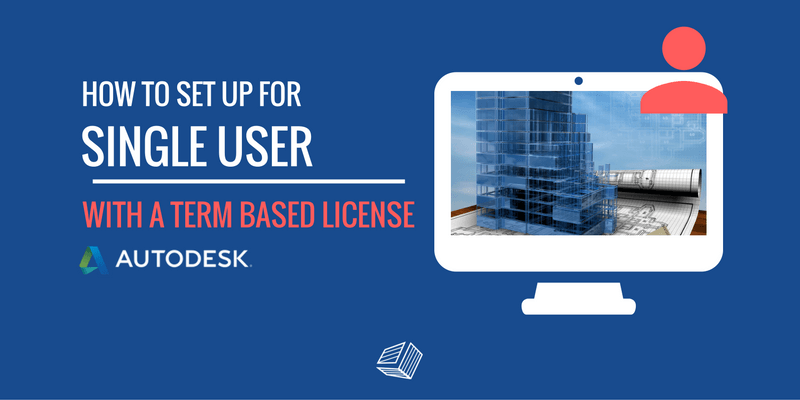 How to Set Up for Single User with Term Based Licenses