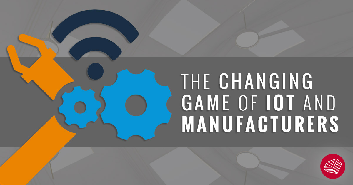 Enterprise IoT is a Game Changer for Manufacturers