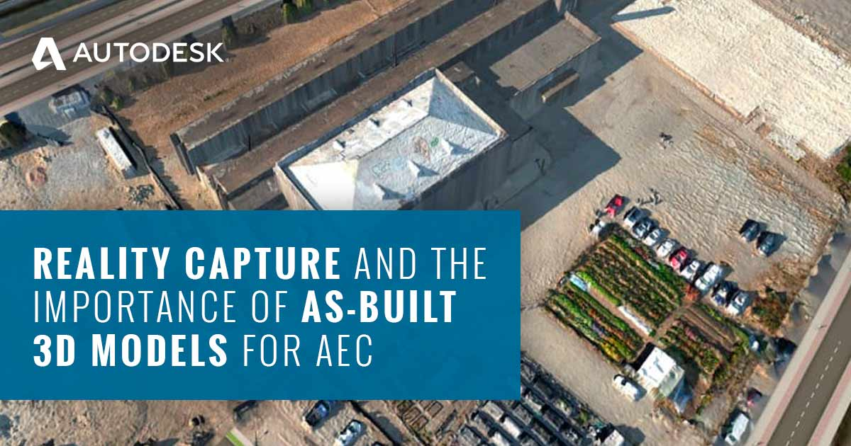 Reality Capture and the Importance of As-Built 3D Models for AEC