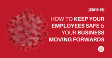How to Keep Your Employees Safe & Your Business Moving Forwards